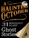 A Haunted October (eBook): 31 Seriously Scary Ghost Stories