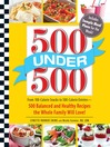500 Under 500 (eBook): From 100-Calorie Snacks to 500 Calorie Entrees - 500 Balanced and Healthy Recipes the Whole Family Will Love