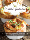 Haute Potato (eBook): From Pommes Rissolees to Timbale with Roquefort, 75 Gourmet Potato Recipes