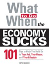 What To Do When the Economy Sucks (eBook): 101 Tips to Help You Hold On to Your Job, Your House and Your Lifestyle
