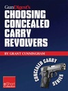 Gun Digest's Choosing Concealed Carry Revolvers eShort (eBook): Revolvers Vs. Semi-autos & How to Choose the Best Concealed Carry Revolver.