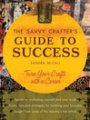 Savvy Crafter's Guide to Success (eBook): Turn Your Crafts Into A Career