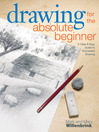 Drawing for the Absolute Beginner (eBook): A Clear & Easy Guide To Successful Drawing