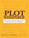 The Plot Whisperer (eBook): Secrets of Story Structure Any Writer Can Master