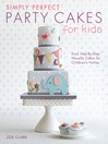 Simply Perfect Party Cakes for Kids (eBook): Easy Step-by-Step Novelty Cakes for Children's Parties