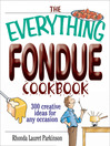 The Everything Fondue Cookbook (eBook): 300 Creative Ideas For Any Occasion