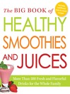 The Big Book of Healthy Smoothies and Juices (eBook): More Than 500 Fresh and Flavorful Drinks for the Whole Family