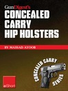Gun Digest's Concealed Carry Hip Holsters eShort (eBook): Choose the Best Concealed Carry Holster for Your Hip, Without Slip.
