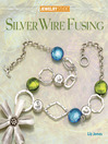 Jewelry Studio: Silver Wire Fusing (eBook)