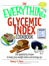 The Everything Glycemic Index Cookbook (eBook): 300 Appetizing Recipes To Keep Your Weight Down and Your Energy Up!