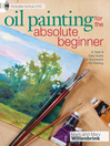 Oil Painting For The Absolute Beginner (eBook): A Clear & Easy Guide to Successful Oil Painting