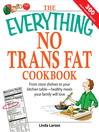 The Everything No Trans Fats Cookbook (eBook): From Store Shelves to Your Kitchen Table—Healthy Meals Your Family Will Love
