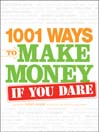 1001 Ways to Make Money If You Dare (eBook)