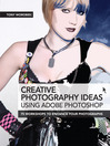 Creative Photography Ideas using Adobe Photoshop--Creative use of filters and further image manipulation (eBook)
