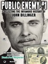 Public Enemy #1 - the Infamous History of John Dillinger (eBook): An exclusive series excerpt on the life, robberies and death of John Dillinger from Bank Note Reporter