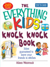 The Everything Kids' Knock Knock Book (eBook): Jokes Guaranteed To Leave Your Friends In Stitches