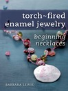 Torch Fired Enamel Jewelry (eBook): Beginning Necklaces
