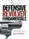 Defensive Revolver Fundamentals (eBook): Protecting Your Life With the All-American Firearm
