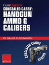 Gun Digest's Handgun Ammo & Calibers Concealed Carry eShort (eBook): Learn the Most Effective Handgun Calibers & Pistol Ammo Choices for the Self-defense Revolver.