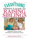 The Everything Parent's Guide To Raising Siblings (eBook): Tips to Eliminate Rivalry, Avoid Favoritism, And Keep the Peace