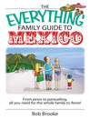 The Everything Family Guide To Mexico (eBook): From Pesos To Parasailing, All You Need For The Whole Family To Fiesta!