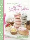 Bake Me I'm Yours . . . Sweet Bitesize Bakes (eBook): Fun Baking Recipes for Over 25 Tiny Treats