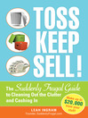 Toss, Keep, Sell! (eBook): The Suddenly Frugal Guide to Cleaning Out the Clutter and Cashing In