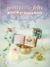 Pretty Little Felts (eBook): Mixed-Media Crafts To Tickle Your Fancy