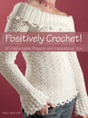 Positively Crochet! (eBook): 50 Fashionable Projects and Inspirational Tips