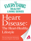 Heart Disease (eBook): The Heart-healthy Lifestyle--the Most Important Information You Need to Improve Your Health