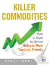 Killer Commodities (eBook): How to Cash in On the Hottest New Trading Trends