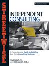 Streetwise Independent Consulting (eBook): Your Comprehensive Guide to Building Your Own Consulting Business
