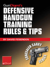 Gun Digest's Defensive Handgun Training Rules and Tips eShort (eBook): Practical Tips and Rules for CCW and Home Defensive Handgun Training