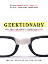 Geektionary (eBook): From Anime to Zettabyte, An A to Z Guide to All Things Geek