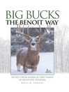 Big Bucks the Benoit Way (eBook): Secrets From America's First Family of Whitetail Hunting