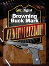Gun Digest Buck Mark Assembly/Disassembly Instructions (eBook)