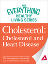 Cholesterol (eBook): Cholesterol and Heart Disease--the Most Important Information You Need to Improve Your Health