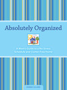 Absolutely Organized (eBook): A Mom's Guide to a No-Stress Schedule and Clutter-Free Home