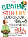 The Everything Stir-Fry Cookbook (eBook): 300 Fresh and Flavorful Recipes The Whole Family Will Love