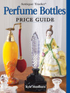 Antique Trader Perfume Bottles Price Guide (eBook)