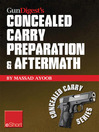 Gun Digest's Concealed Carry Preparation & Aftermath eShort (eBook): What Happens After Self-defense Gun Use? Let Massad Ayoob Get You Prepared Now.