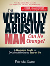 The Verbally Abusive Man, Can He Change? (eBook): A Woman's Guide To Deciding Whether To Stay Or Go