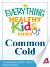 Common Cold (eBook): A Troubleshooting Guide to Common Childhood Ailments