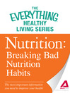 Nutrition: Breaking Bad Nutrition Habits (eBook): The most important information you need to improve your health