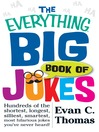 The Everything Big Book of Jokes (eBook): Hundreds of the Shortest, Longest, Silliest, Smartest, Most Hilarious Jokes You've Never Heard!