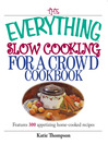 The Everything Slow Cooking For A Crowd Cookbook (eBook): Features 300 Appetizing Home-Cooked Recipes