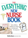 The Everything New Nurse Book (eBook): Gain confidence, manage your schedule, and be ready for anything!