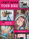 Craft Bomb Your Bike (eBook): 20 makes for you and your bike