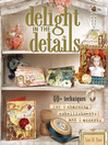 Delight in the Details (eBook): 40+ Techniques for Charming Embellishments and Accents