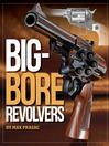 Big-Bore Revolvers (eBook)